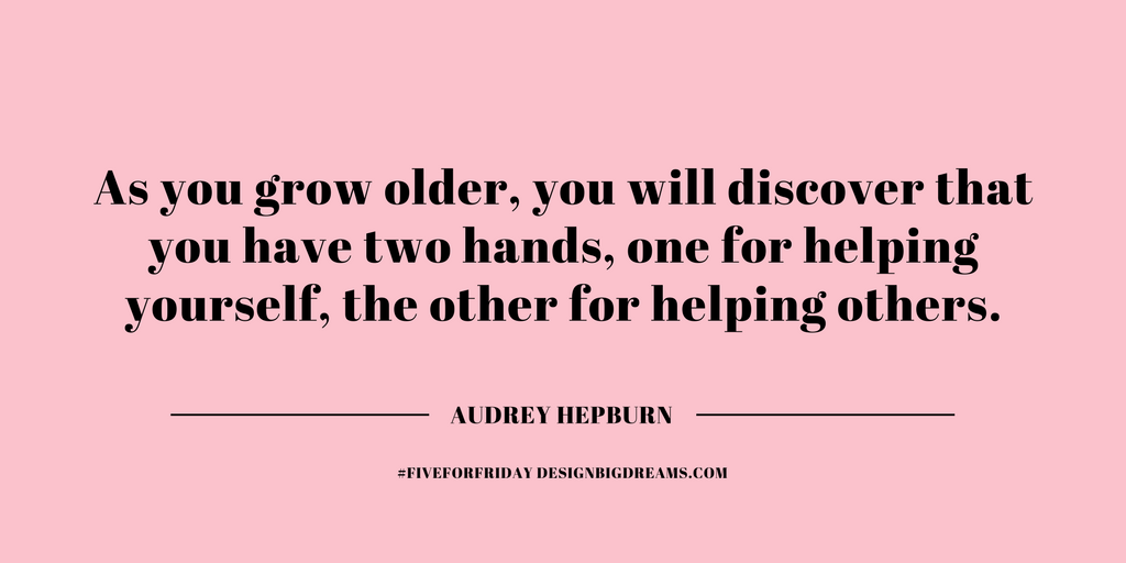 As you grow older, you will discover you have two hands, one for helping yourself, the other for helping others #FiveforFriday
